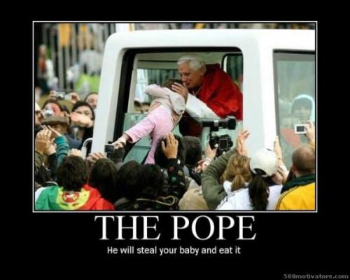 531-the-pope-he-will-steal-your-baby-and-eat-it