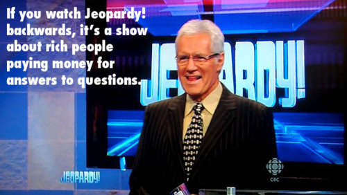 if-you-watch-Jeopardy-backwards