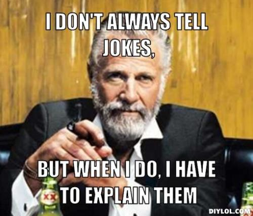 poster-meme-generator-i-don-t-always-tell-jokes-but-when-i-do-i-have-to-explain-them-3aec9e